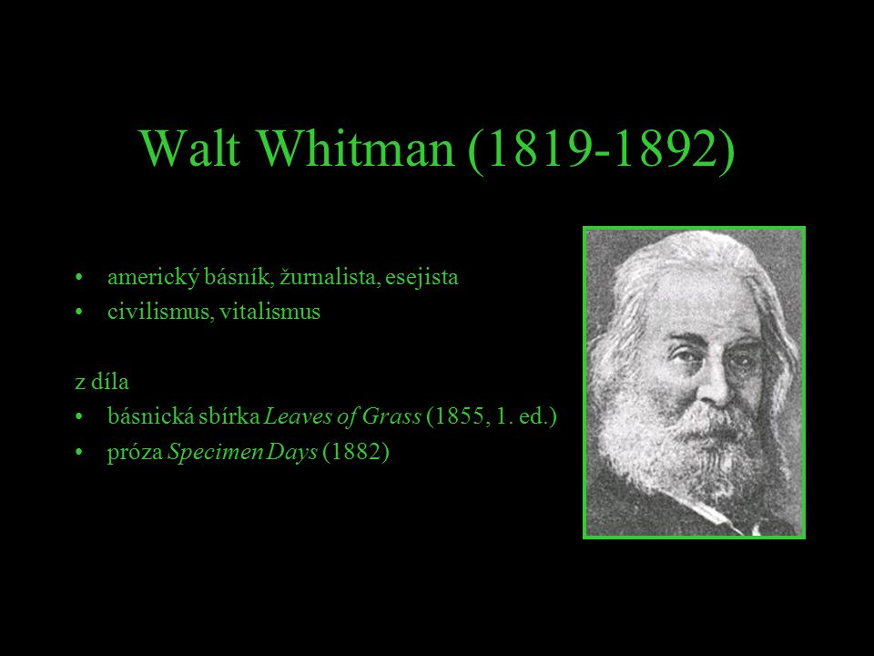 Walt Whitman (1819-1892) americký básník, žurnalista, esejista