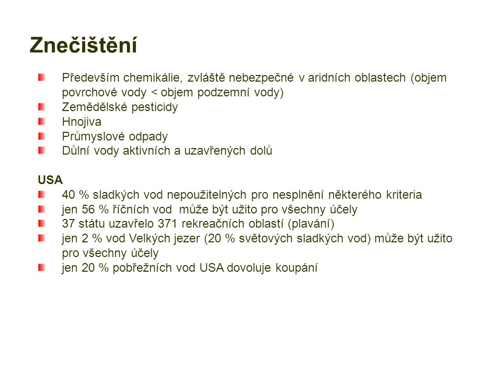 Znečištění Především chemikálie, zvláště nebezpečné v aridních oblastech (objem povrchové vody < objem podzemní vody)