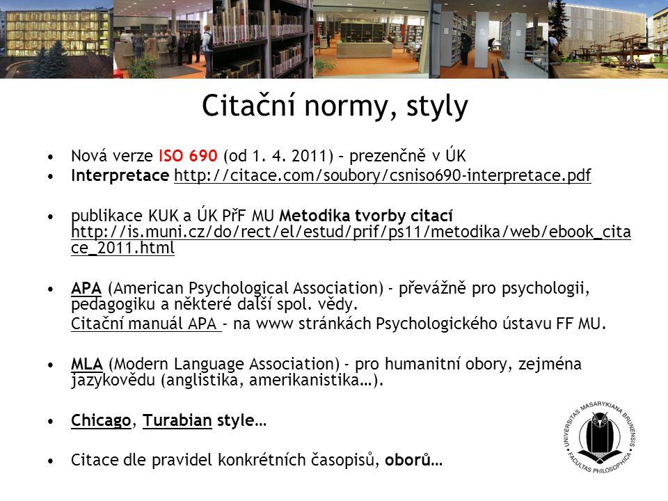Citační normy, styly Nová verze ISO 690 (od 1. 4. 2011) – prezenčně v ÚK. Interpretace http://citace.com/soubory/csniso690-interpretace.pdf.