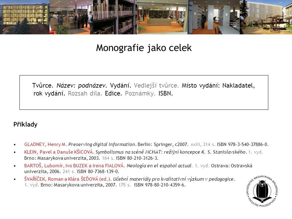 Monografie jako celek Tvůrce. Název: podnázev. Vydání. Vedlejší tvůrce. Místo vydání: Nakladatel, rok vydání. Rozsah díla. Edice. Poznámky. ISBN.