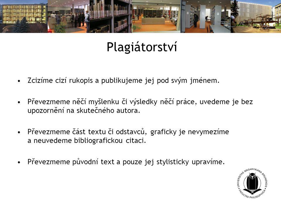 Plagiátorství Zcizíme cizí rukopis a publikujeme jej pod svým jménem.