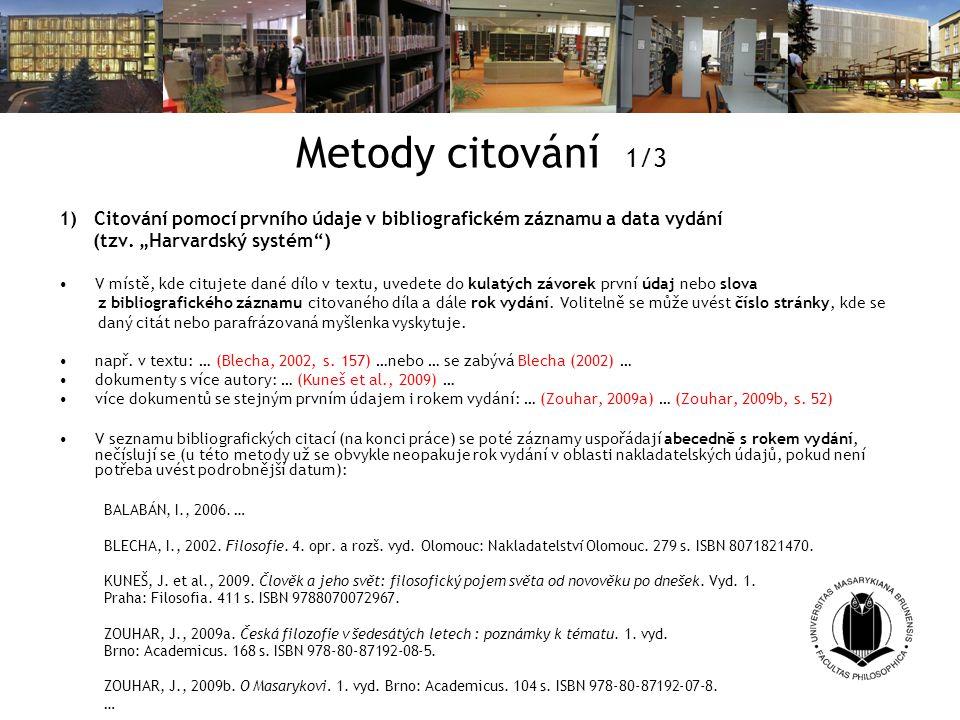 """Metody citování 1/3 1) Citování pomocí prvního údaje v bibliografickém záznamu a data vydání. (tzv. """"Harvardský systém )"""