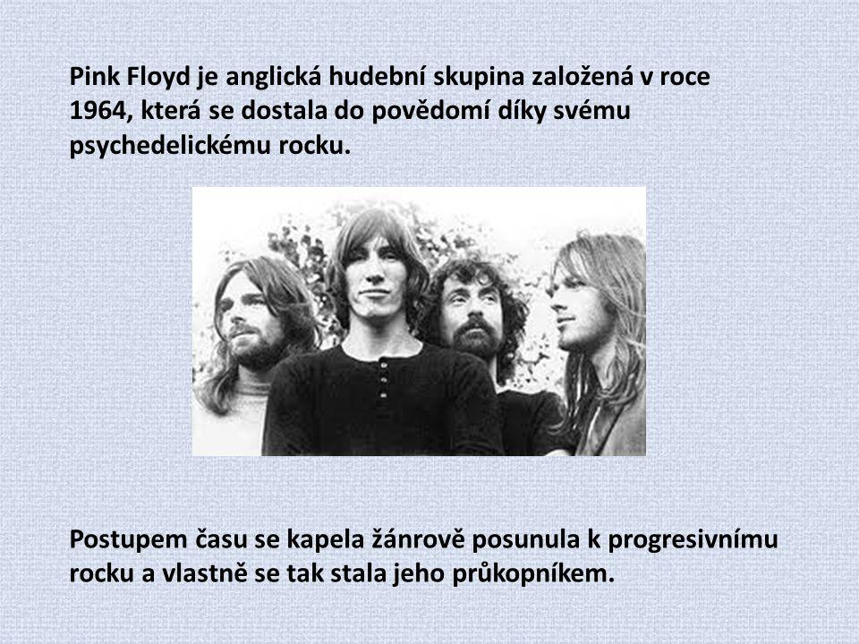 Pink Floyd je anglická hudební skupina založená v roce 1964, která se dostala do povědomí díky svému psychedelickému rocku.