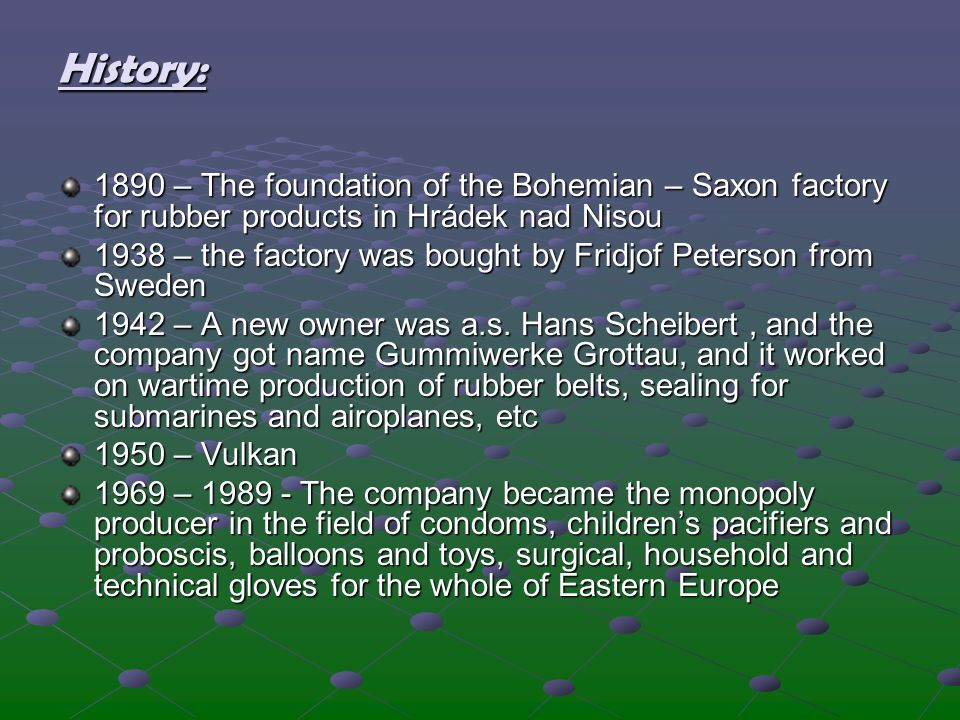 History: 1890 – The foundation of the Bohemian – Saxon factory for rubber products in Hrádek nad Nisou.