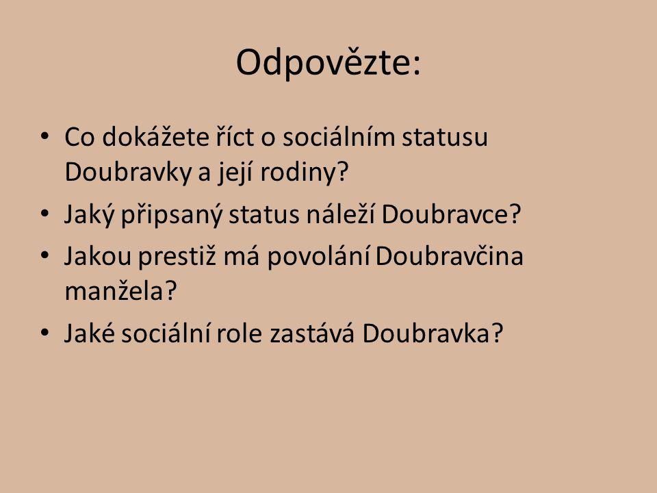 Odpovězte: Co dokážete říct o sociálním statusu Doubravky a její rodiny Jaký připsaný status náleží Doubravce
