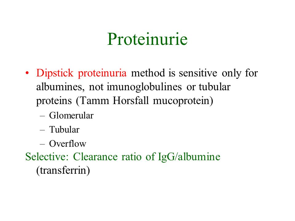 Proteinurie Dipstick proteinuria method is sensitive only for albumines, not imunoglobulines or tubular proteins (Tamm Horsfall mucoprotein)