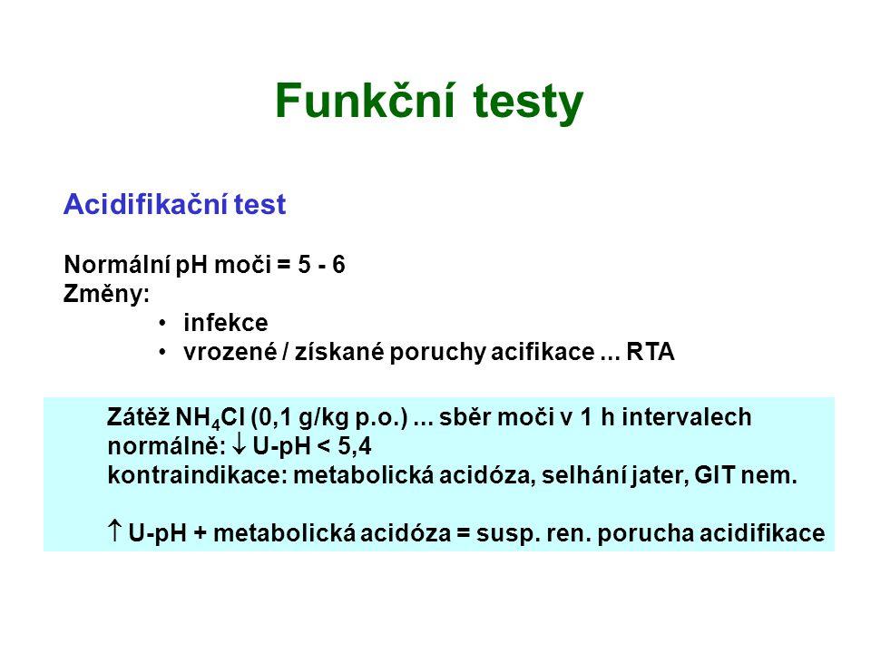Funkční testy Acidifikační test Normální pH moči = 5 - 6 Změny: