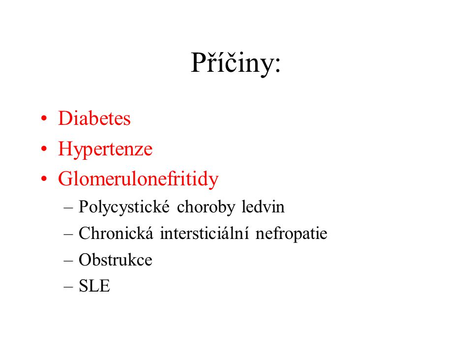 Příčiny: Diabetes Hypertenze Glomerulonefritidy