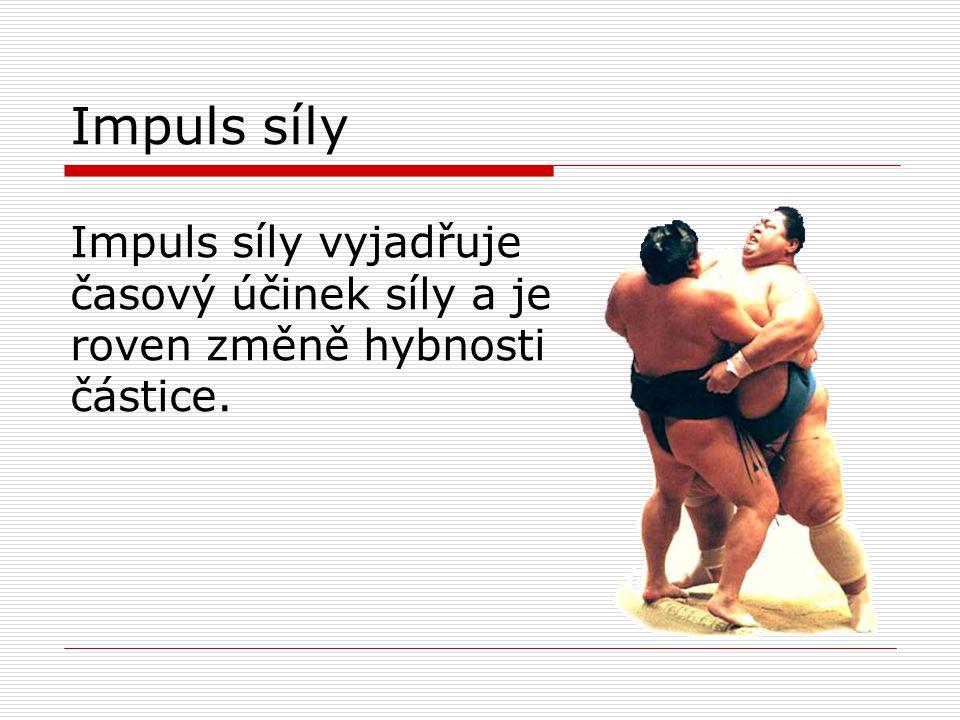 Impuls síly Impuls síly vyjadřuje časový účinek síly a je roven změně hybnosti částice.
