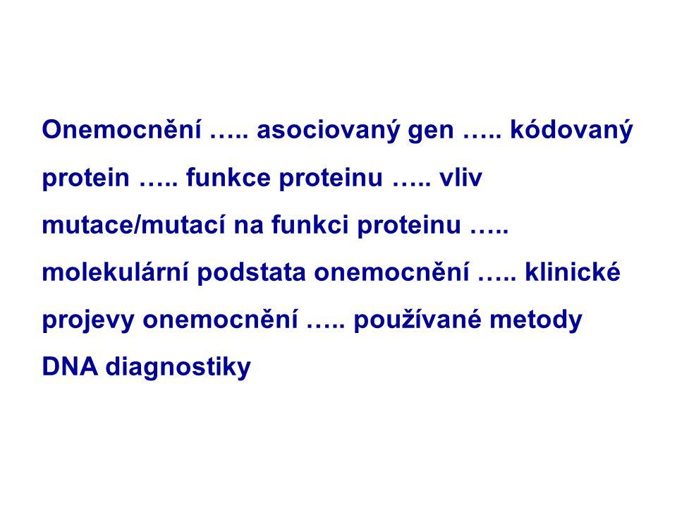 Onemocnění …. asociovaný gen …. kódovaný protein …. funkce proteinu …