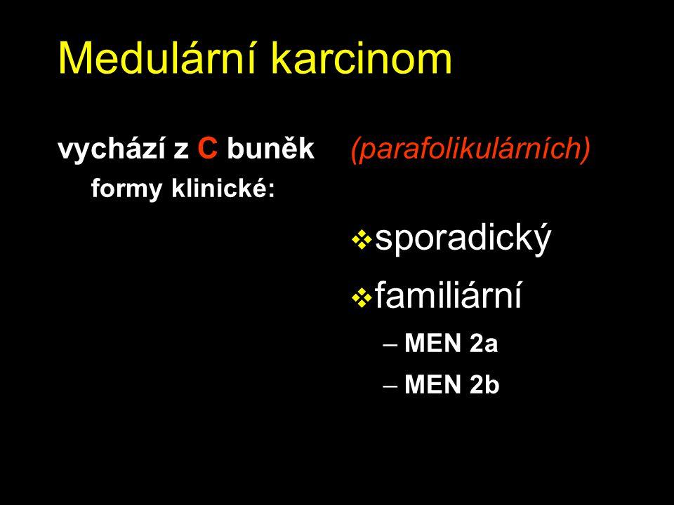 Medulární karcinom sporadický familiární vychází z C buněk