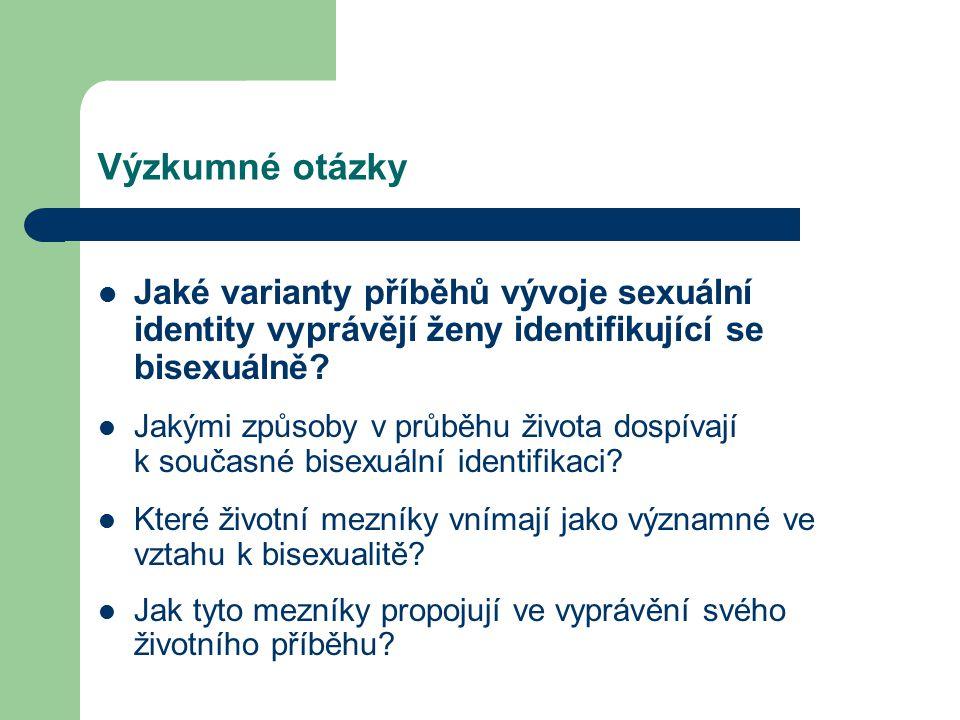 Výzkumné otázky Jaké varianty příběhů vývoje sexuální identity vyprávějí ženy identifikující se bisexuálně
