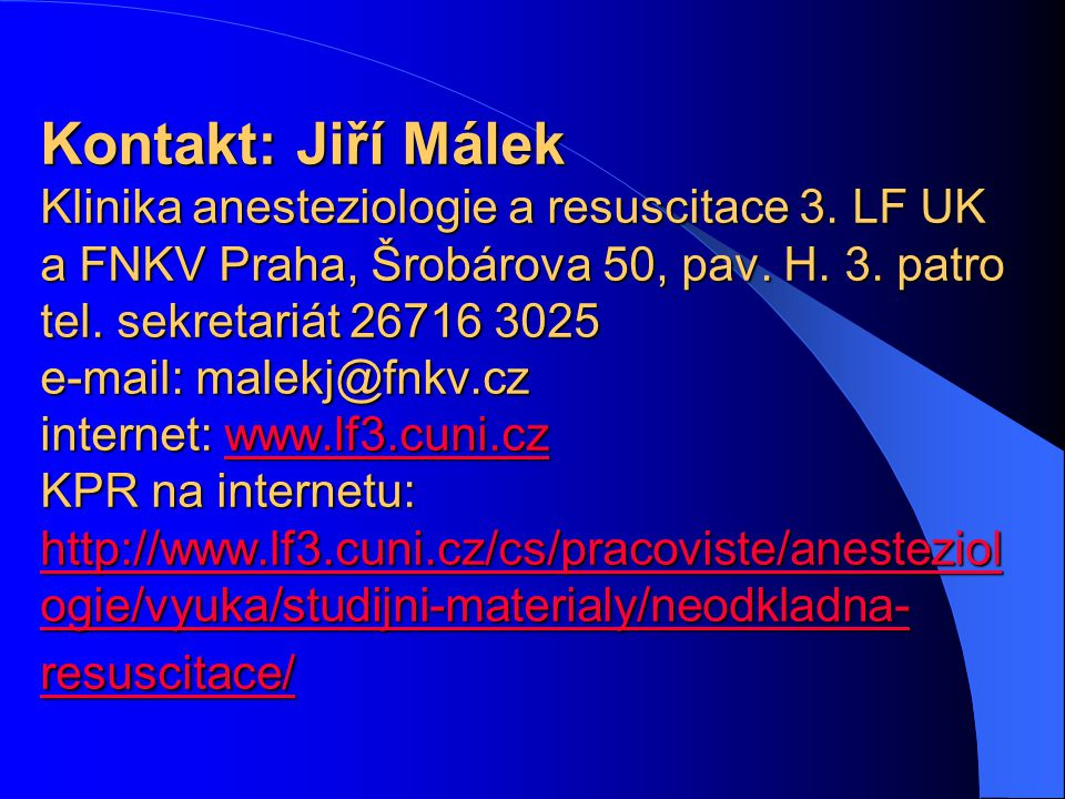 Kontakt: Jiří Málek Klinika anesteziologie a resuscitace 3