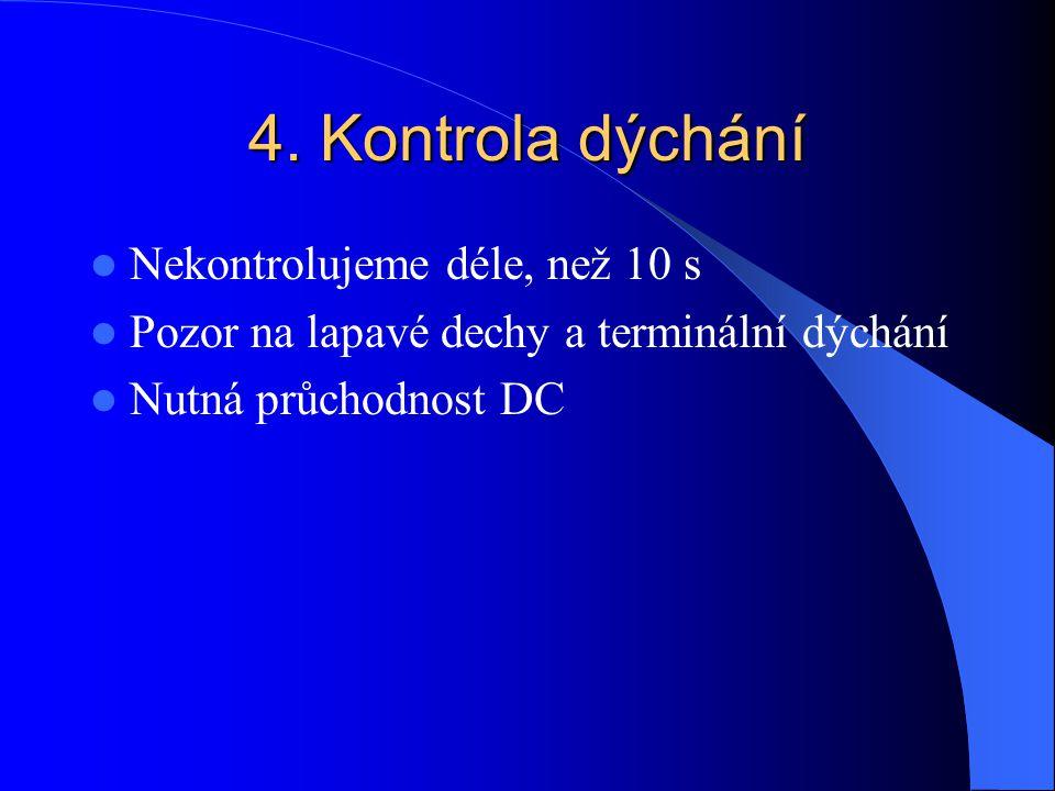 4. Kontrola dýchání Nekontrolujeme déle, než 10 s