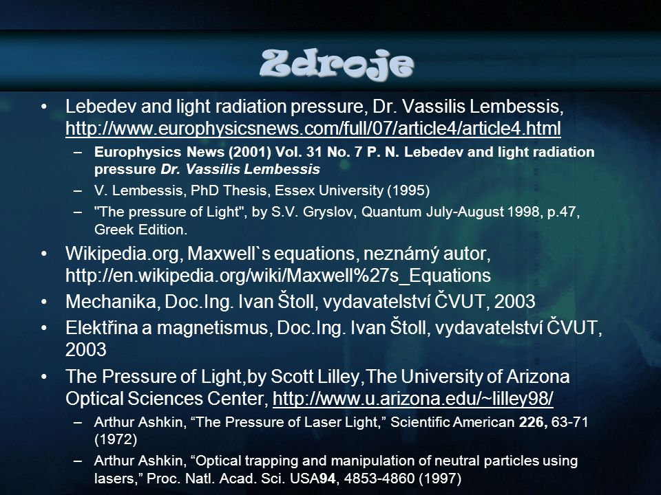 Zdroje Lebedev and light radiation pressure, Dr. Vassilis Lembessis, http://www.europhysicsnews.com/full/07/article4/article4.html.