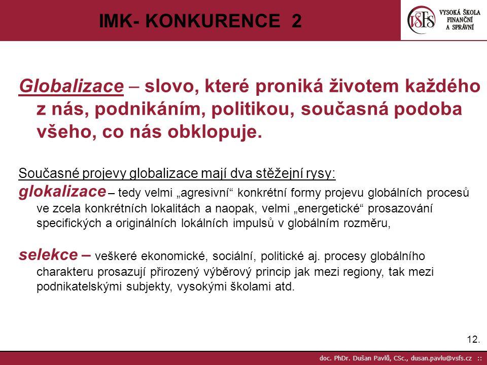 IMK- KONKURENCE 2 Globalizace – slovo, které proniká životem každého z nás, podnikáním, politikou, současná podoba všeho, co nás obklopuje.