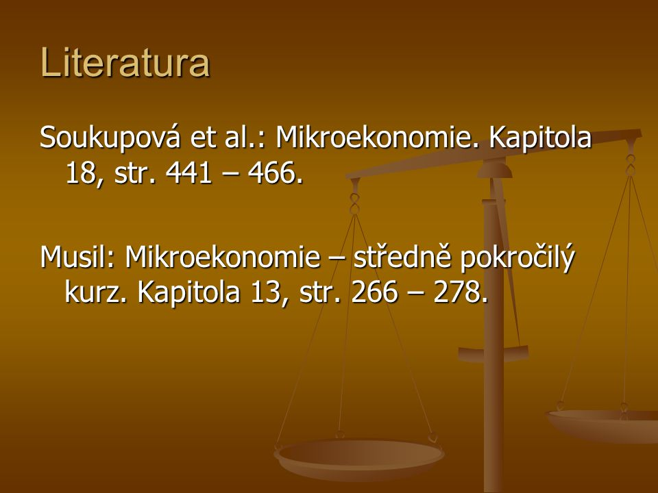 Literatura Soukupová et al.: Mikroekonomie. Kapitola 18, str.