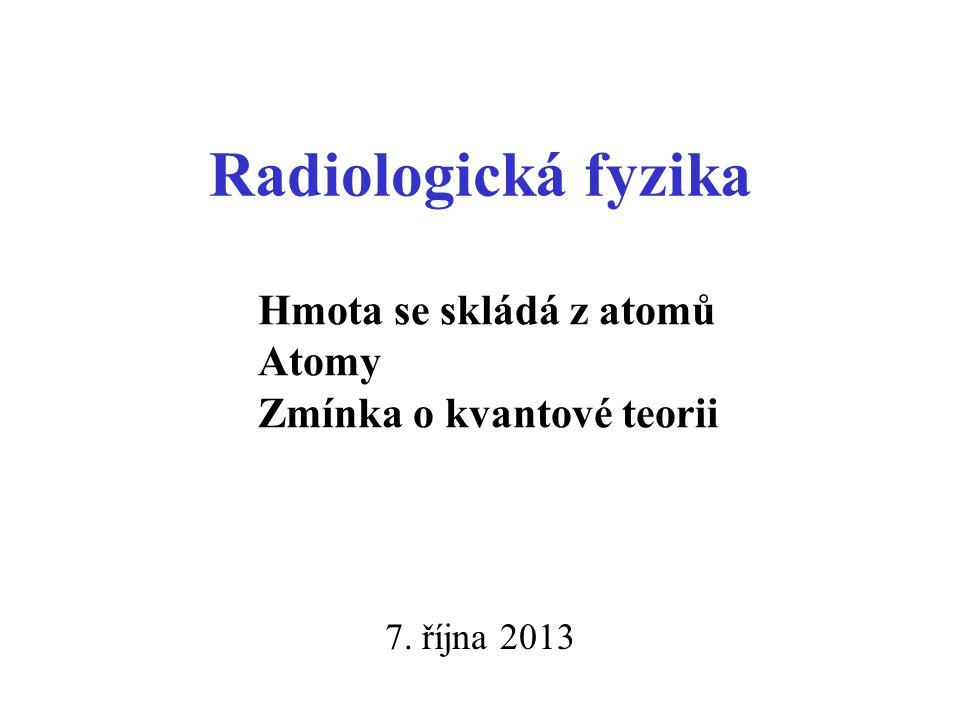 Radiologická fyzika Hmota se skládá z atomů Atomy