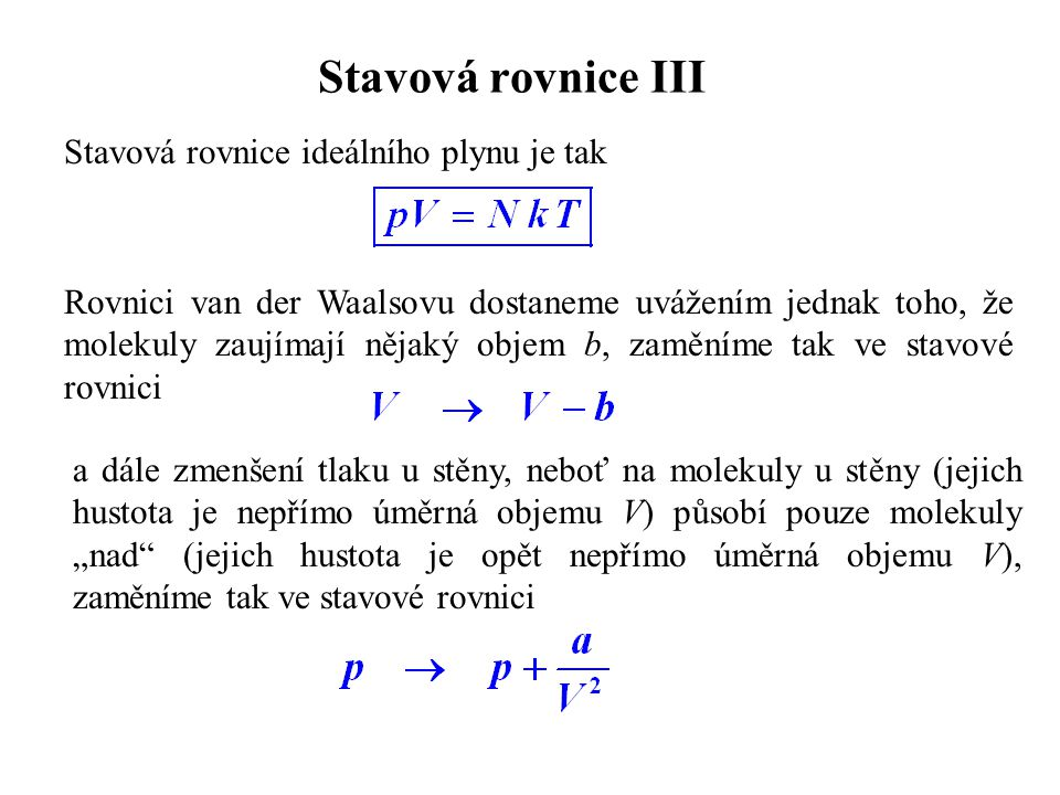 Stavová rovnice III Stavová rovnice ideálního plynu je tak
