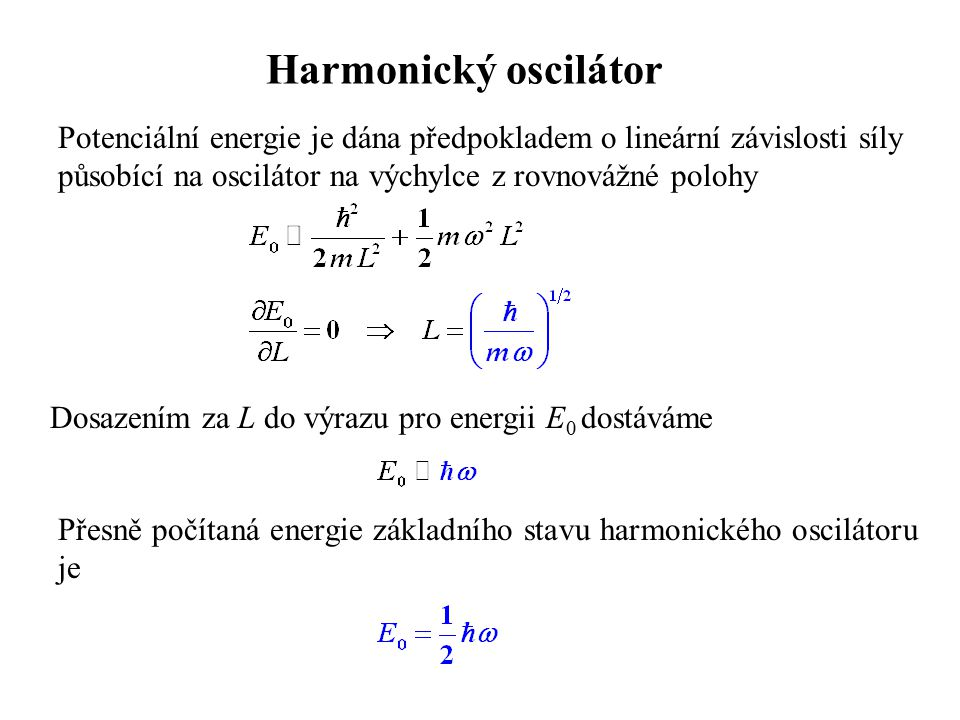 Harmonický oscilátor Potenciální energie je dána předpokladem o lineární závislosti síly. působící na oscilátor na výchylce z rovnovážné polohy.