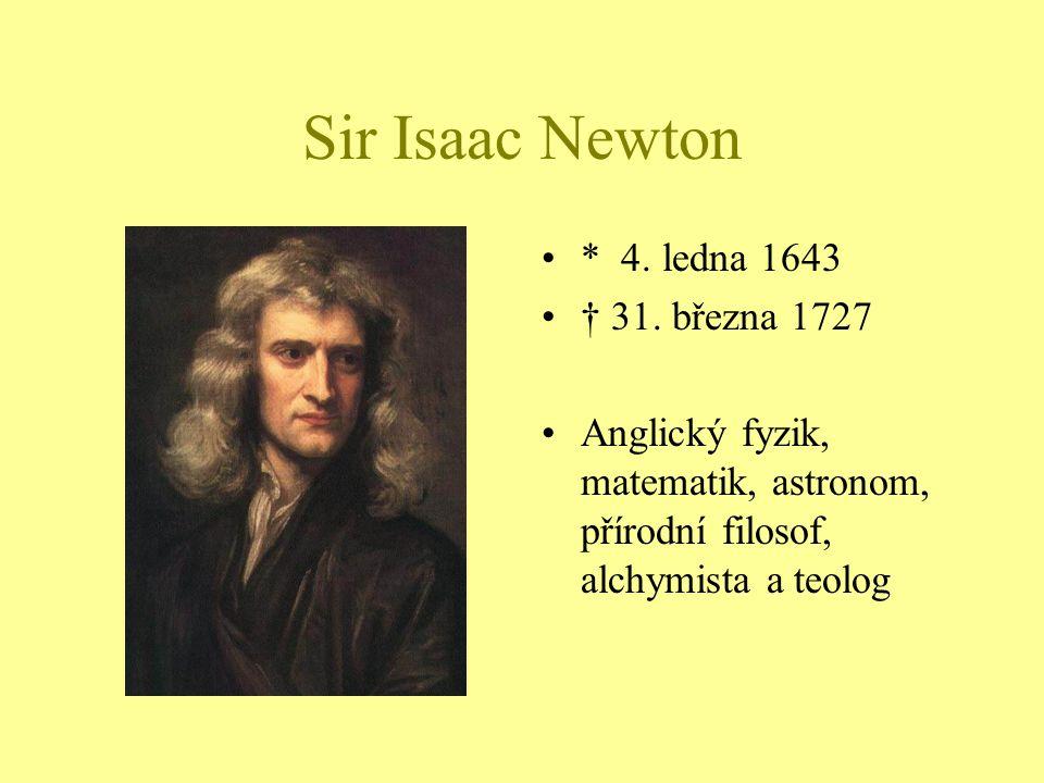 Sir Isaac Newton * 4. ledna 1643 † 31. března 1727