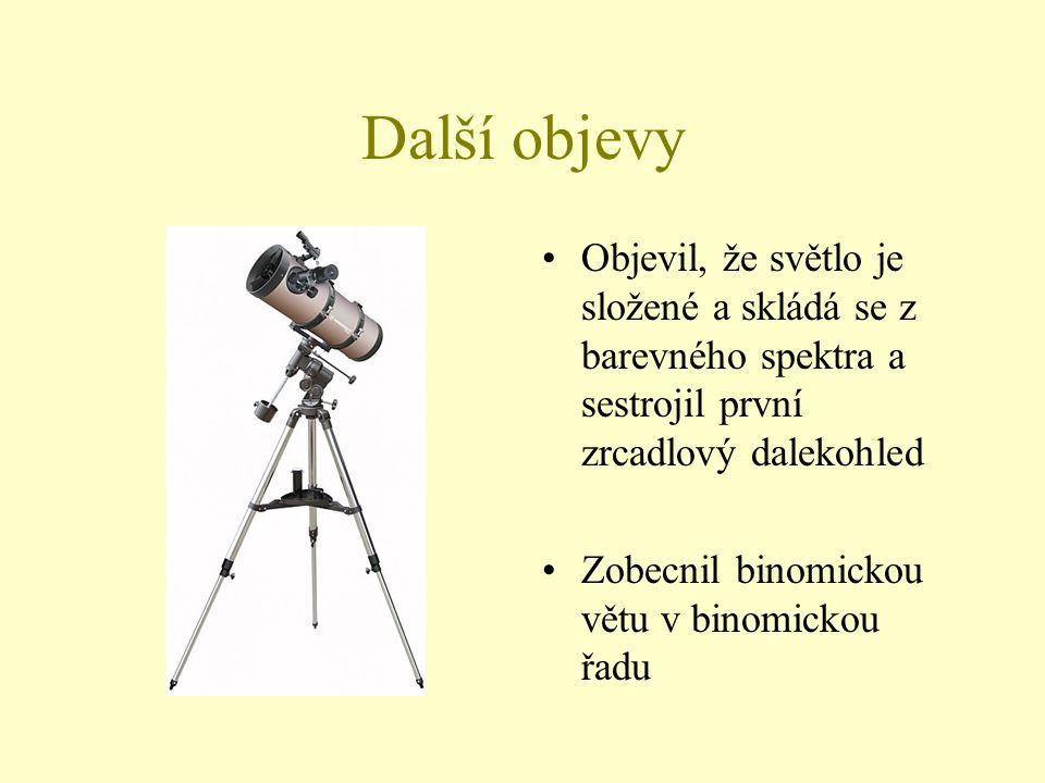 Další objevy Objevil, že světlo je složené a skládá se z barevného spektra a sestrojil první zrcadlový dalekohled.