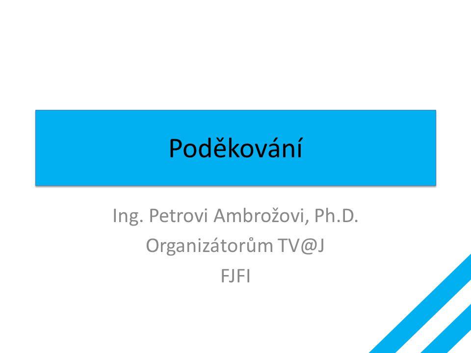 Ing. Petrovi Ambrožovi, Ph.D. Organizátorům TV@J FJFI