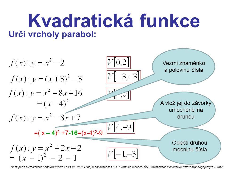 Kvadratická funkce Urči vrcholy parabol: =( x – 4)2 +7-16=(x-4)2-9