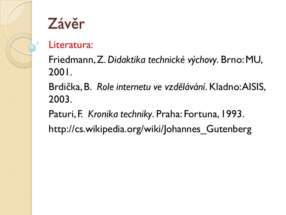 Závěr Literatura: Friedmann, Z. Didaktika technické výchovy. Brno: MU, 2001. Brdička, B. Role internetu ve vzdělávání. Kladno: AISIS, 2003.