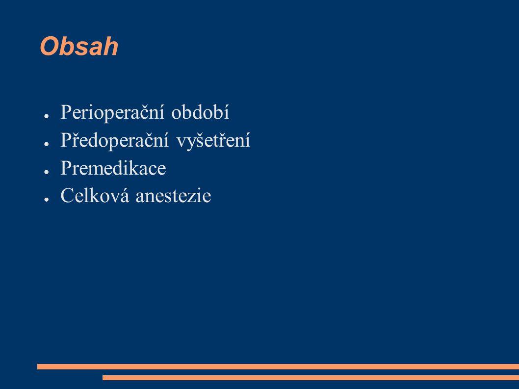Obsah Perioperační období Předoperační vyšetření Premedikace