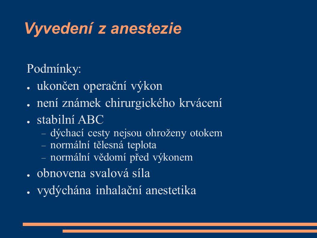 Vyvedení z anestezie Podmínky: ukončen operační výkon