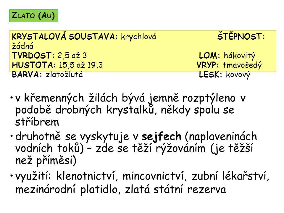 Zlato (Au) KRYSTALOVÁ SOUSTAVA: krychlová ŠTĚPNOST: žádná. TVRDOST: 2,5 až 3 LOM: hákovitý.