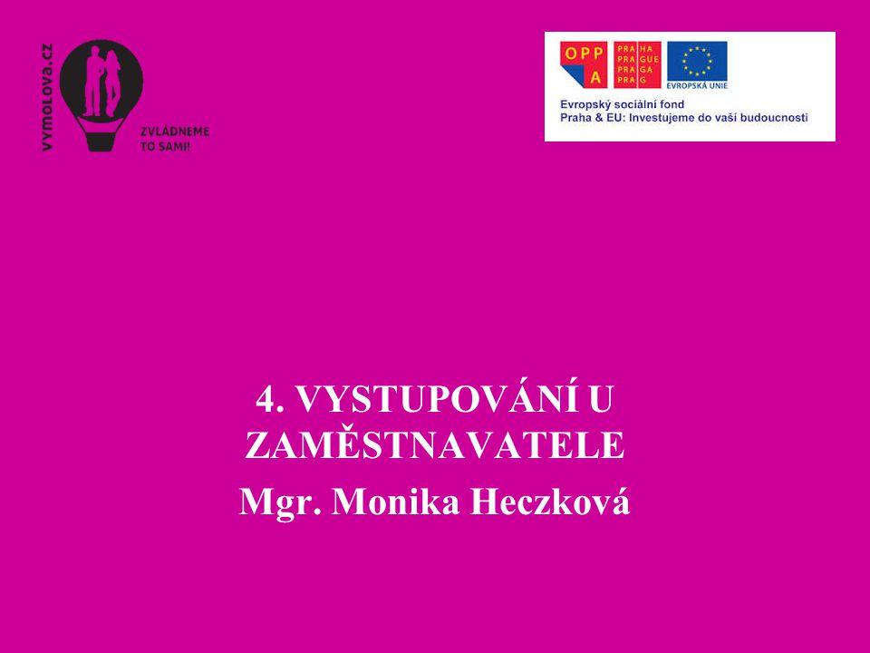 4. VYSTUPOVÁNÍ U ZAMĚSTNAVATELE Mgr. Monika Heczková