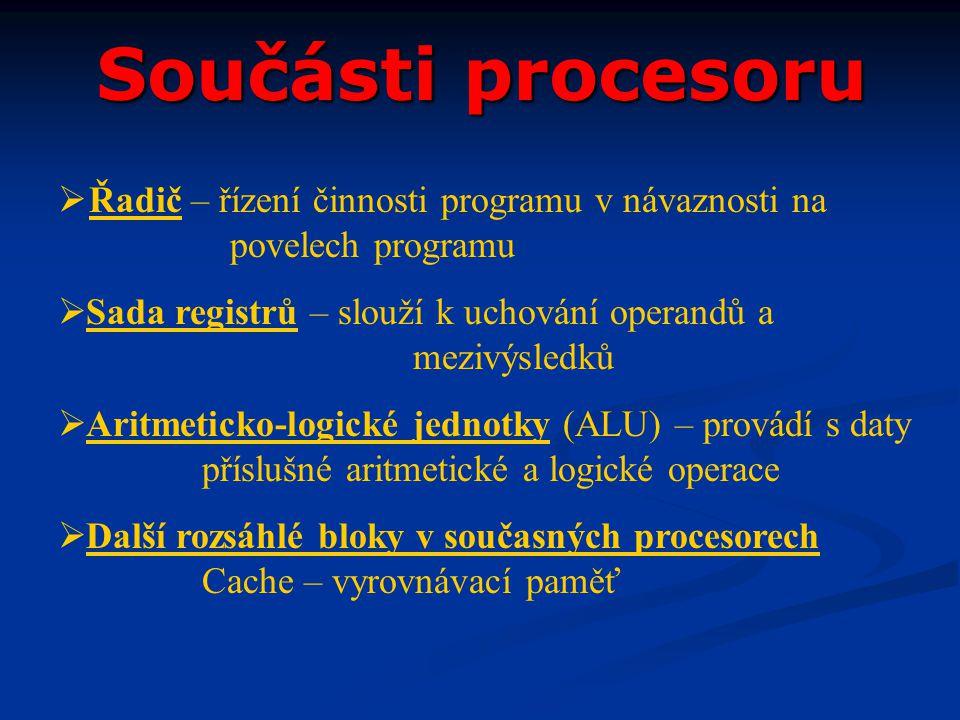 Součásti procesoru Řadič – řízení činnosti programu v návaznosti na povelech programu.