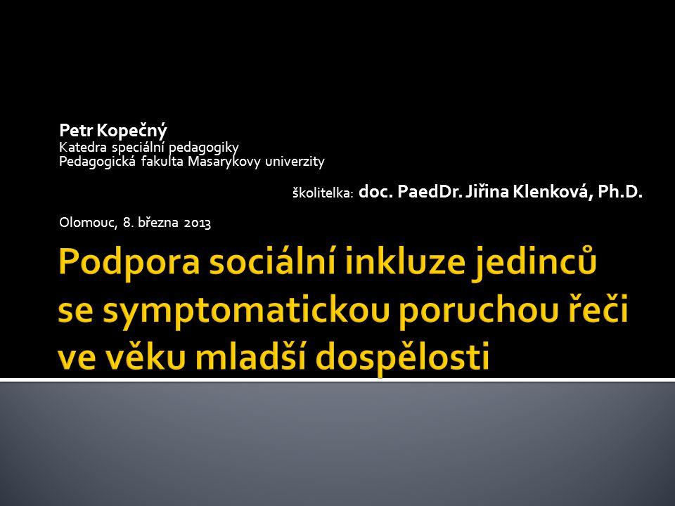 Petr Kopečný Katedra speciální pedagogiky. Pedagogická fakulta Masarykovy univerzity. školitelka: doc. PaedDr. Jiřina Klenková, Ph.D.
