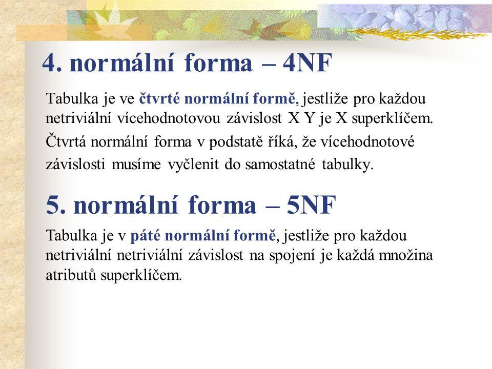 4. normální forma – 4NF 5. normální forma – 5NF