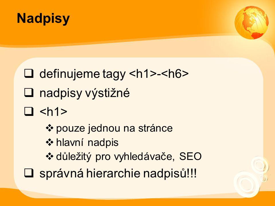 Nadpisy definujeme tagy <h1>-<h6> nadpisy výstižné