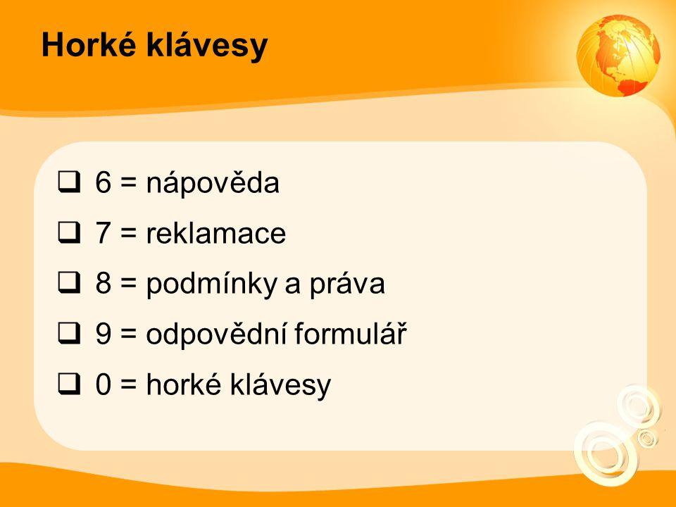Horké klávesy 6 = nápověda 7 = reklamace 8 = podmínky a práva