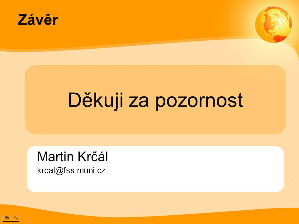 Závěr Děkuji za pozornost Martin Krčál krcal@fss.muni.cz
