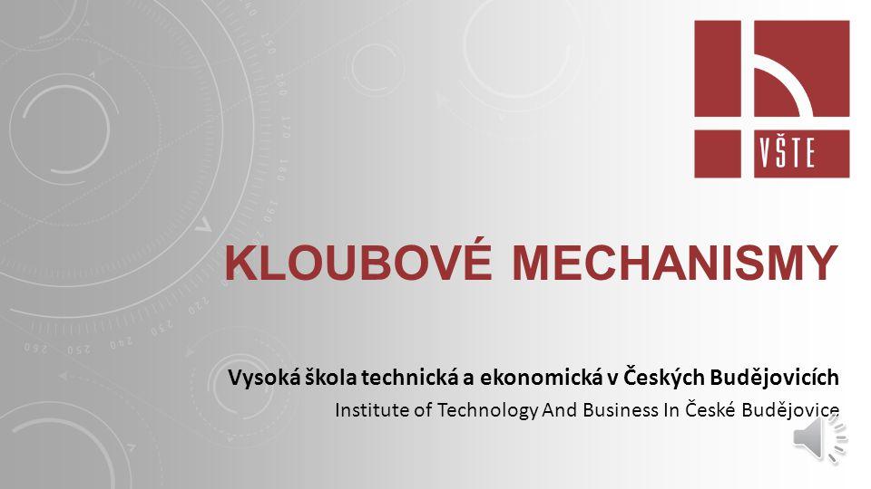 Kloubové mechanismy Vysoká škola technická a ekonomická v Českých Budějovicích.