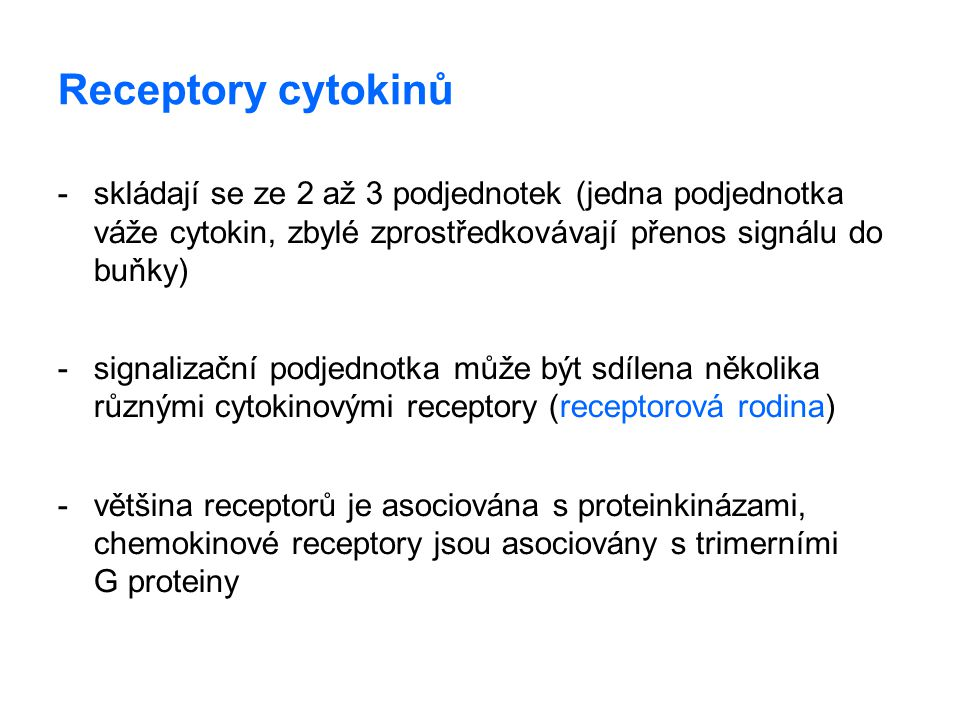 Receptory cytokinů skládají se ze 2 až 3 podjednotek (jedna podjednotka váže cytokin, zbylé zprostředkovávají přenos signálu do buňky)