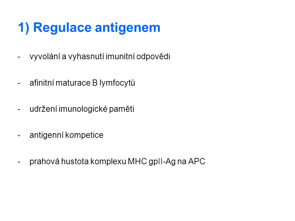 1) Regulace antigenem - vyvolání a vyhasnutí imunitní odpovědi
