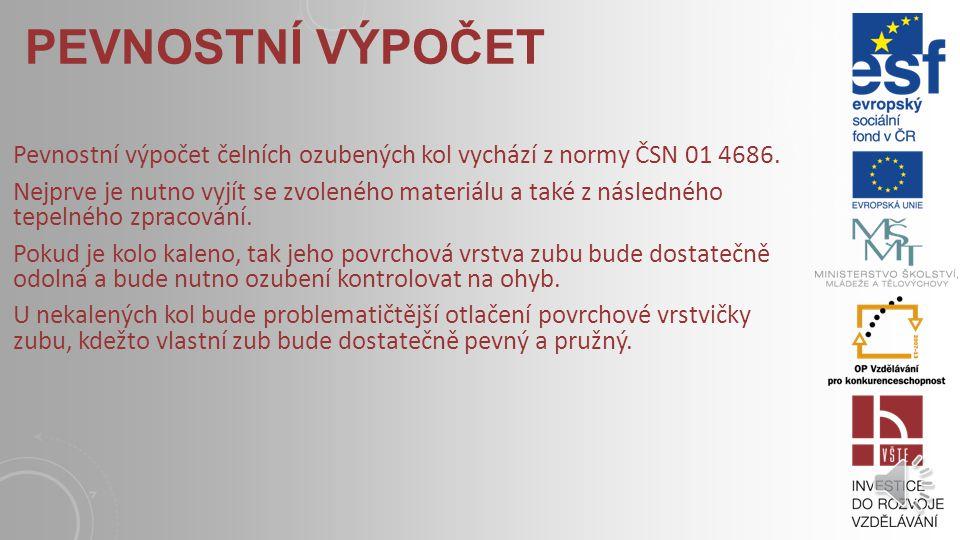 Pevnostní výpočet Pevnostní výpočet čelních ozubených kol vychází z normy ČSN 01 4686.