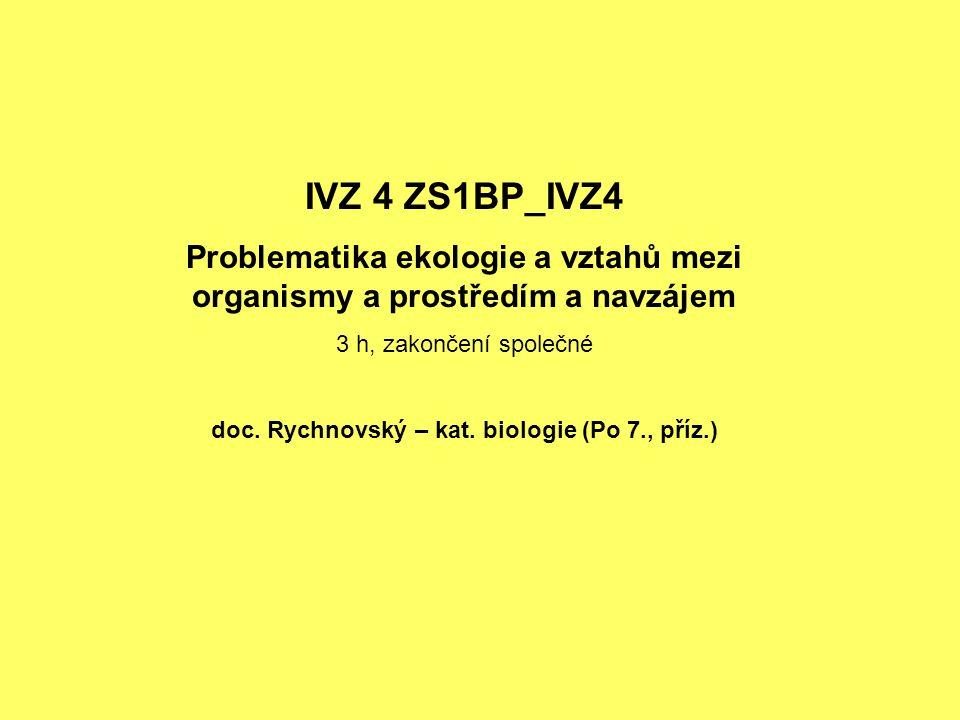 IVZ 4 ZS1BP_IVZ4 Problematika ekologie a vztahů mezi organismy a prostředím a navzájem. 3 h, zakončení společné.