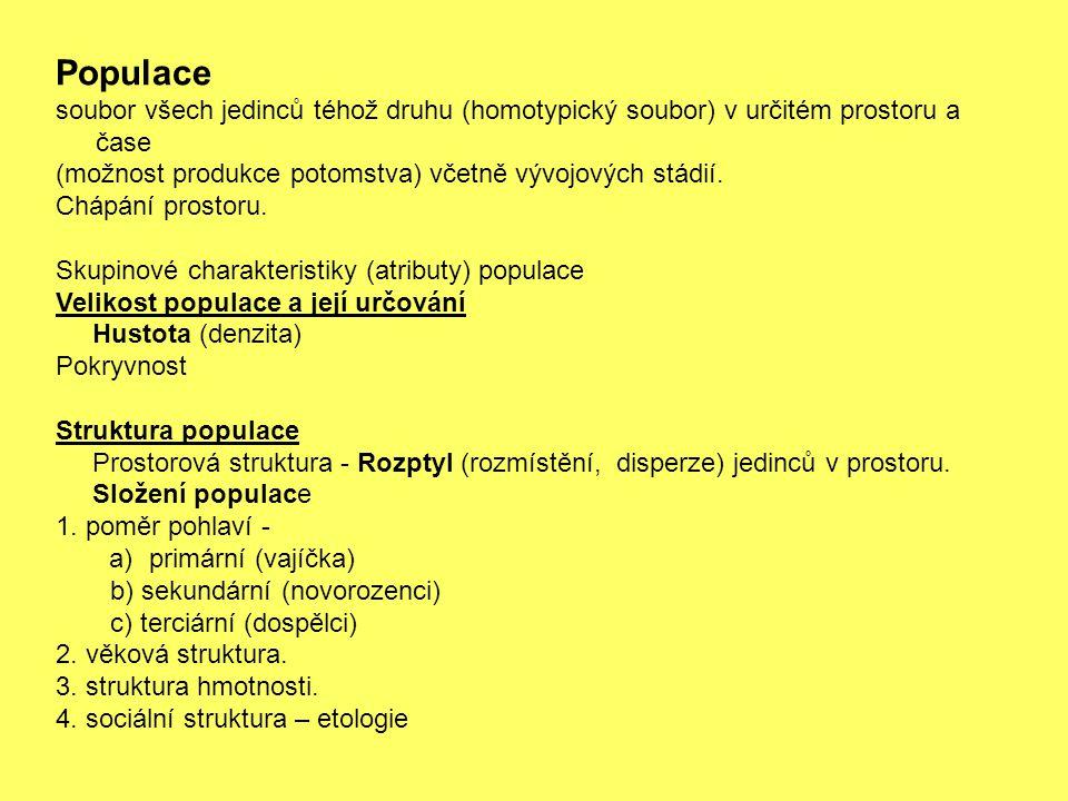 Populace soubor všech jedinců téhož druhu (homotypický soubor) v určitém prostoru a čase. (možnost produkce potomstva) včetně vývojových stádií.