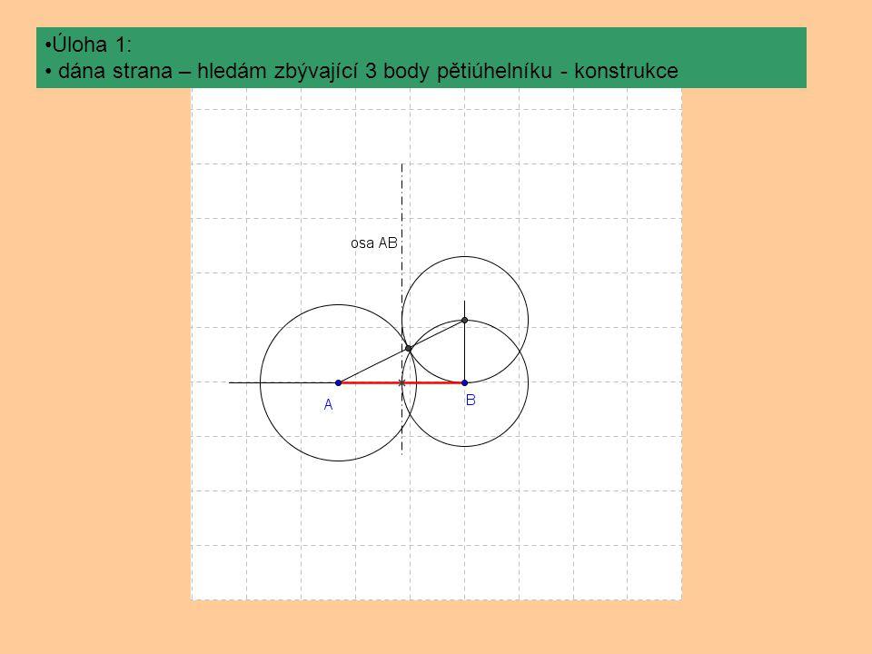 Úloha 1: dána strana – hledám zbývající 3 body pětiúhelníku - konstrukce