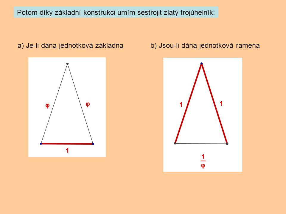Potom díky základní konstrukci umím sestrojit zlatý trojúhelník:
