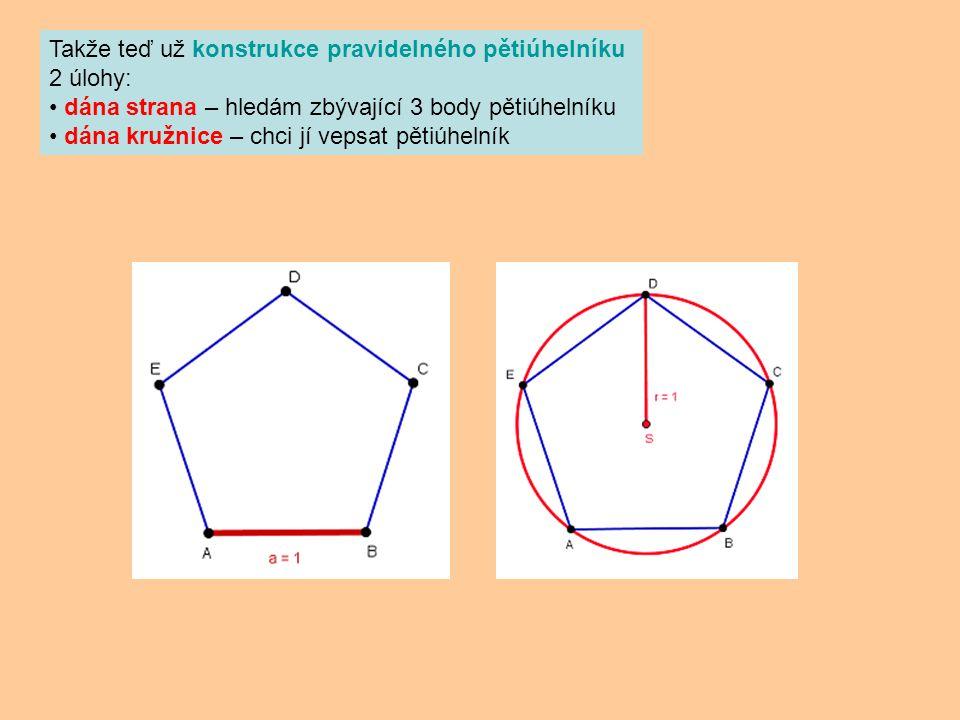 Takže teď už konstrukce pravidelného pětiúhelníku