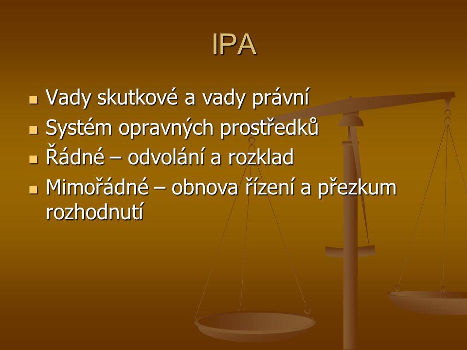 IPA Vady skutkové a vady právní Systém opravných prostředků