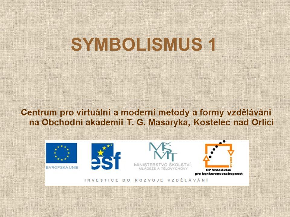SYMBOLISMUS 1 Centrum pro virtuální a moderní metody a formy vzdělávání na Obchodní akademii T.